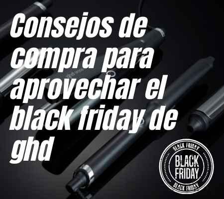 Consejos-de-compra-para-aprovechar-el-black-friday-ghd