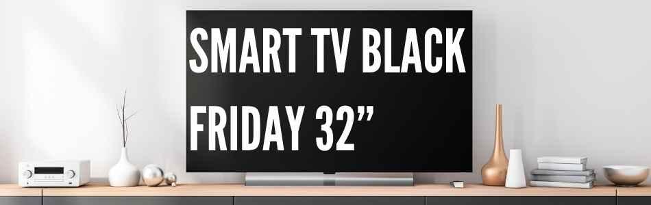 """Smart-TV-Black-Friday-32"""""""
