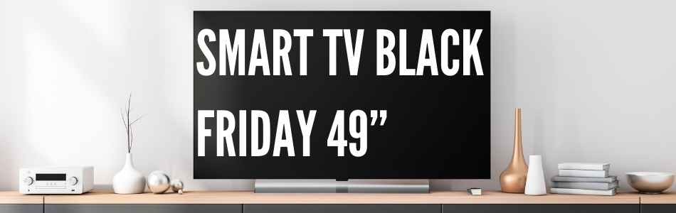 """Smart-TV-Black-Friday-49"""""""