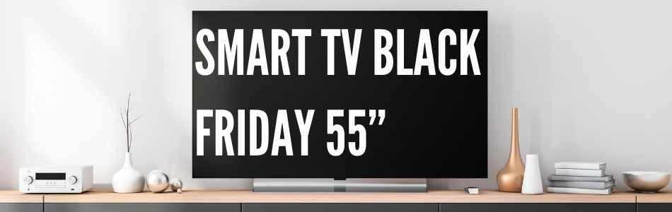 """Smart-TV-Black-Friday-55"""""""